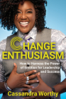 Change Enthusiasm: How to Harness the Power of Emotion for Leadership and Success Cover Image