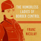 The Humorless Ladies of Border Control: Touring the Punk Underground from Belgrade to Ulaanbaatar Cover Image