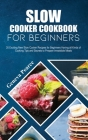 Slow Cooker Cookbook for Beginners: 35 Exciting New Slow Cooker Recipes for Beginners Having all Kinds of Cooking Tips and Secrets to Prepare Irresist Cover Image