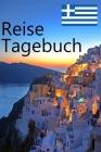 Reise Tagebuch: Griechenland Resietagebuch zum Planen und Oragnisieren für Deine Reise nach Griechenland Cover Image
