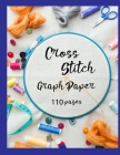 Cross Stitch Graph Paper: 100 pages of 10 x 10 grid Design your own embroidery and needlework patterns Cover Image
