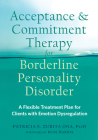 Acceptance and Commitment Therapy for Borderline Personality Disorder: A Flexible Treatment Plan for Clients with Emotion Dysregulation Cover Image