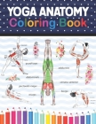 Yoga Anatomy Coloring Book: Collection of Simple Illustrations of Yoga Poses. A Visual Guide to Form, Function and Movement.Yoga Anatomy Coloring Cover Image