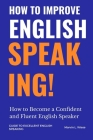 How to Improve English Speaking: How to Become a Confident and Fluent English Speaker Cover Image