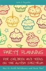 Party Planning for Children and Teens on the Autism Spectrum: How to Avoid Meltdowns and Have Fun! Cover Image