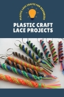 Plastic Craft Lace Projects: Plastic Lace Crafts for Beginners: Plastic Lace Crafts Cover Image