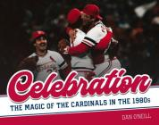 Celebration: The Magic of the Cardinals in the 1980s Cover Image