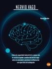 Nervio Vago: Libera la capacidad natural de tu cuerpo con el acceso al poder curativo del nervio vago, alivia la ansiedad y previen (Self-Help #4) Cover Image