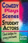 Comedy Plays and Scenes for Student Actors: Short Sketches for Young Performers Cover Image