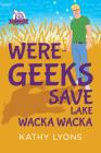 Were-Geeks Save Lake Wacka Wacka (Were-Geeks Save the World #2) Cover Image