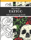 Tattoo Unique Designs New Adult Coloring Book: Relaxation and Stress Relief Drawings, With 50 High Illustrasion, Tattoo, Mandalas, Flowers, Guns, Suga Cover Image