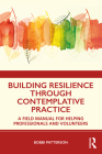 Building Resilience Through Contemplative Practice: A Field Manual for Helping Professionals and Volunteers Cover Image