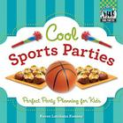 Cool Sports Parties: Perfect Party Planning for Kids (Checkerboard How-To Library: Cool Parties) Cover Image