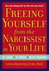 Freeing Yourself from the Narcissist in Your Life: At Home. At Work. With Friends Cover Image