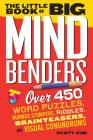 The Little Book of Big Mind Benders: Over 450 Word Puzzles, Number Stumpers, Riddles, Brainteasers, and Visual Conundrums Cover Image