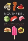 Mouthfeel: How Texture Makes Taste (Arts and Traditions of the Table: Perspectives on Culinary H) Cover Image