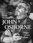 John Osborne: Anger Is Not Abouta]: Anger Is Not About... Cover Image