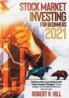 Stock Market Investing For Beginners 2021: The Ultimate Guide to Learn Quickly the Best Trading Techniques & Strategies To Starting Investing in The S Cover Image