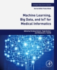 Machine Learning, Big Data, and Iot for Medical Informatics (Intelligent Data-Centric Systems: Sensor Collected Intellige) Cover Image