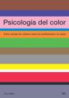 Psicología del color: Cómo actúan los colores sobre los sentimientos y la razón Cover Image