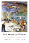 Pan American Women: U.S. Internationalists and Revolutionary Mexico (Politics and Culture in Modern America) Cover Image