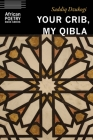 Your Crib, My Qibla (African Poetry Book ) Cover Image