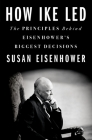 How Ike Led: The Principles Behind Eisenhower's Biggest Decisions Cover Image