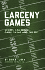 Larceny Games: Sports Gambling, Game Fixing and the FBI Cover Image