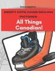 Derpy Cute Hand Drawn Pictures: All Things Canadian! Cover Image