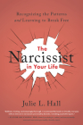 The Narcissist in Your Life: Recognizing the Patterns and Learning to Break Free Cover Image