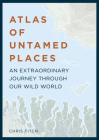 Atlas of Untamed Places: An extraordinary journey through our wild world (Unexpected Atlases) Cover Image