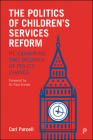 The Politics of Children's Services Reform: Re-examining Two Decades of Policy Change Cover Image