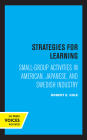 Strategies for Learning: Small-Group Activities in American, Japanese, and Swedish Industry Cover Image