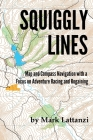 Squiggly Lines: Map and Compass Navigation in Adventure Races and Rogaines Cover Image