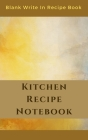 Kitchen Recipe Notebook - Blank Write In Recipe Book - Includes Sections For Ingredients Directions And Prep Time. Cover Image