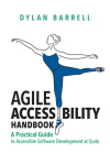 Agile Accessibility Handbook: A Practical Guide to Accessible Software Development at Scale Cover Image