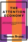 The Attention Economy: How to Successfully Resist the Negative Effects of Social Media and the Attention Economy Cover Image