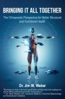 Bringing It All Together: The Chiropractic Perspective for Better Structural and Functional Health Cover Image