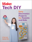 Make: Tech DIY: Easy Electronics Projects for Parents and Kids Cover Image
