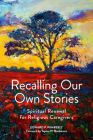 Recalling Our Own Stories: Spiritual Renewal for Religious Caregivers Cover Image