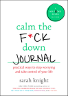Calm the F*ck Down Journal: Practical Ways to Stop Worrying and Take Control of Your Life (A No F*cks Given Guide) Cover Image