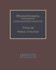 Pennsylvania Consolidated Statutes Title 66 Public Utilities 2020 Edition Cover Image