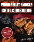 The Ultimate Wood Pellet Smoker and Grill Cookbook: 250+ New Recipes to Cook your Meat, Fish, Vegetables up to your Dessert! Become a BBQ Pitmaster Di Cover Image