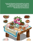Food and Desserts Coloring Book: An Adult Coloring Book Featuring Over 30 Pages of Giant Super Jumbo Large Designs of Delicious Food and Desserts to C Cover Image