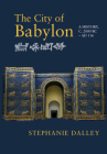 The City of Babylon: A History, C. 2000 BC - Ad 116 Cover Image