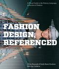 Fashion Design, Referenced: A Visual Guide to the History, Language, and Practice of Fashion Cover Image