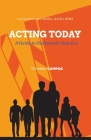 Acting Today: A Guide to Hollywood's New Era Cover Image