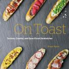 On Toast: Tartines, Crostini, and Open-Faced Sandwiches Cover Image
