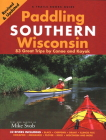 Paddling Southern Wisconsin: 83 Great Trips by Canoe and Kayak (Revised) Cover Image