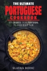 The Ultimate Portuguese Cookbook: 111 Dishes From Portugal To Cook Right Now Cover Image